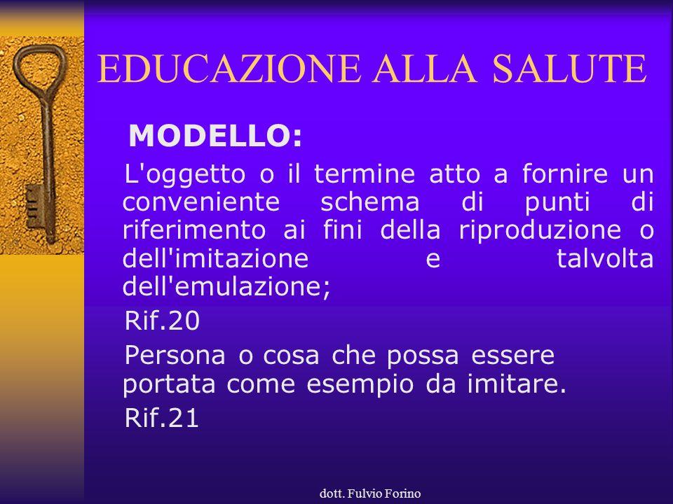 dott. Fulvio Forino EDUCAZIONE ALLA SALUTE MODELLO: L'oggetto o il termine atto a fornire un conveniente schema di punti di riferimento ai fini della