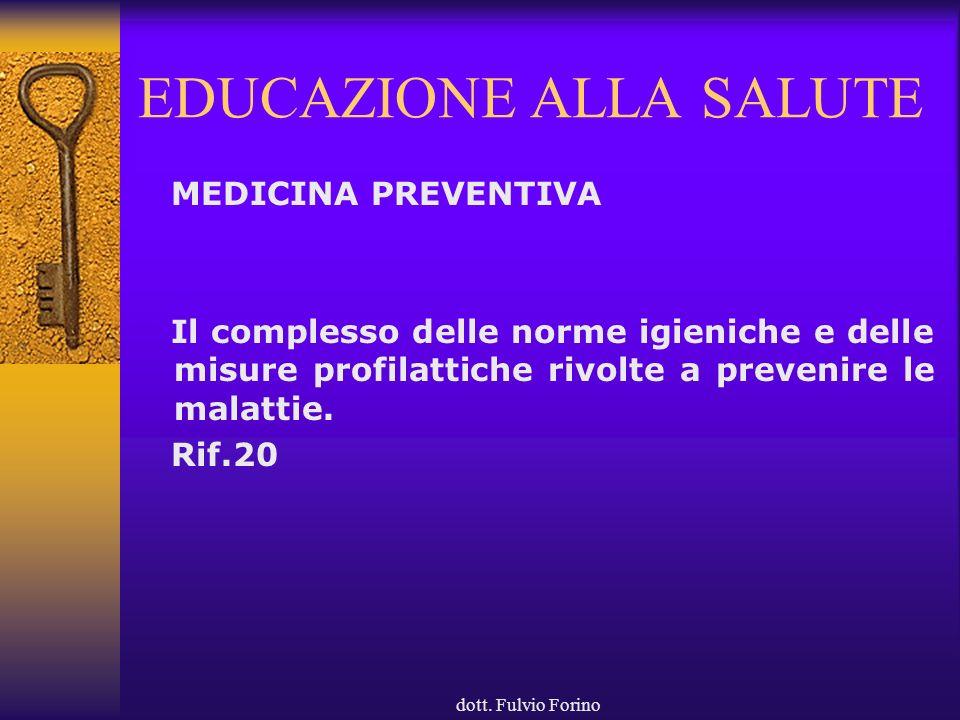dott. Fulvio Forino EDUCAZIONE ALLA SALUTE MEDICINA PREVENTIVA Il complesso delle norme igieniche e delle misure profilattiche rivolte a prevenire le