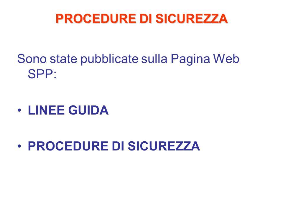 PROCEDURE DI SICUREZZA Sono state pubblicate sulla Pagina Web SPP: LINEE GUIDA PROCEDURE DI SICUREZZA