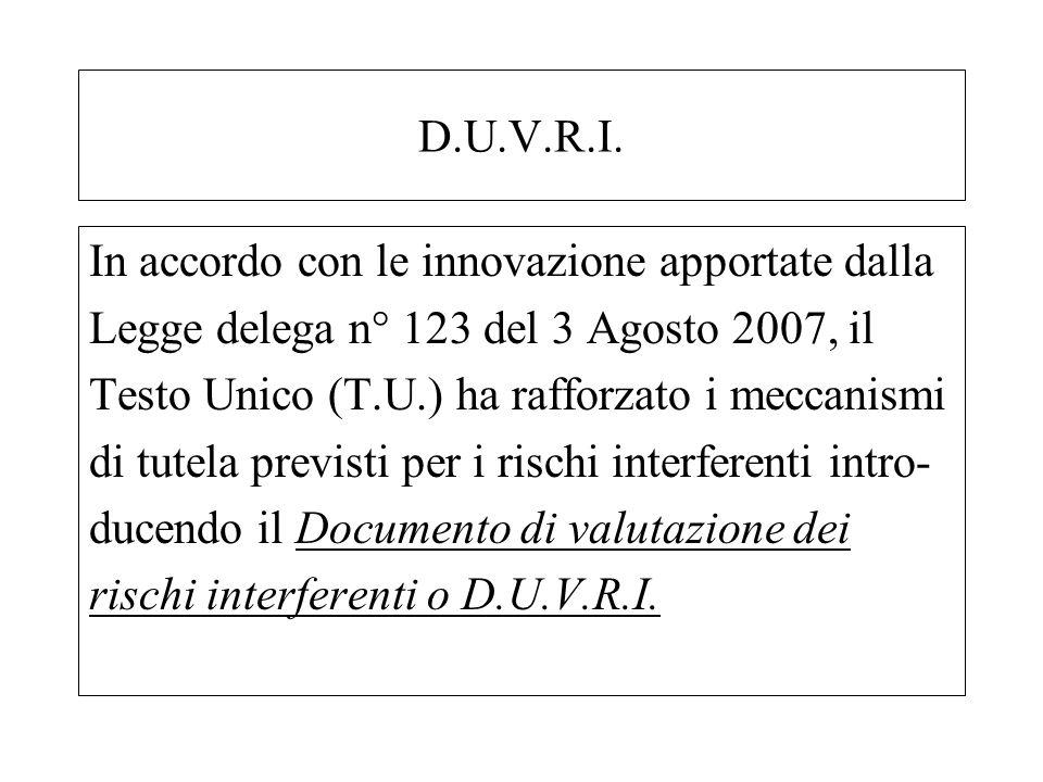 D.U.V.R.I. In accordo con le innovazione apportate dalla Legge delega n° 123 del 3 Agosto 2007, il Testo Unico (T.U.) ha rafforzato i meccanismi di tu