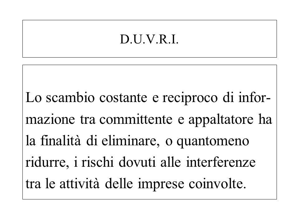 D.U.V.R.I. Lo scambio costante e reciproco di infor- mazione tra committente e appaltatore ha la finalità di eliminare, o quantomeno ridurre, i rischi