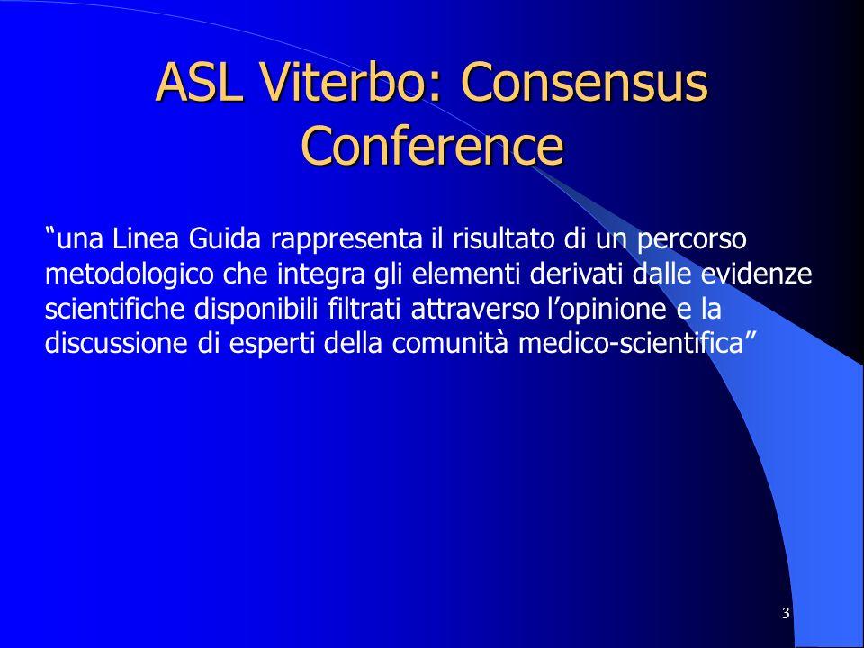 3 ASL Viterbo: Consensus Conference una Linea Guida rappresenta il risultato di un percorso metodologico che integra gli elementi derivati dalle evidenze scientifiche disponibili filtrati attraverso lopinione e la discussione di esperti della comunità medico-scientifica