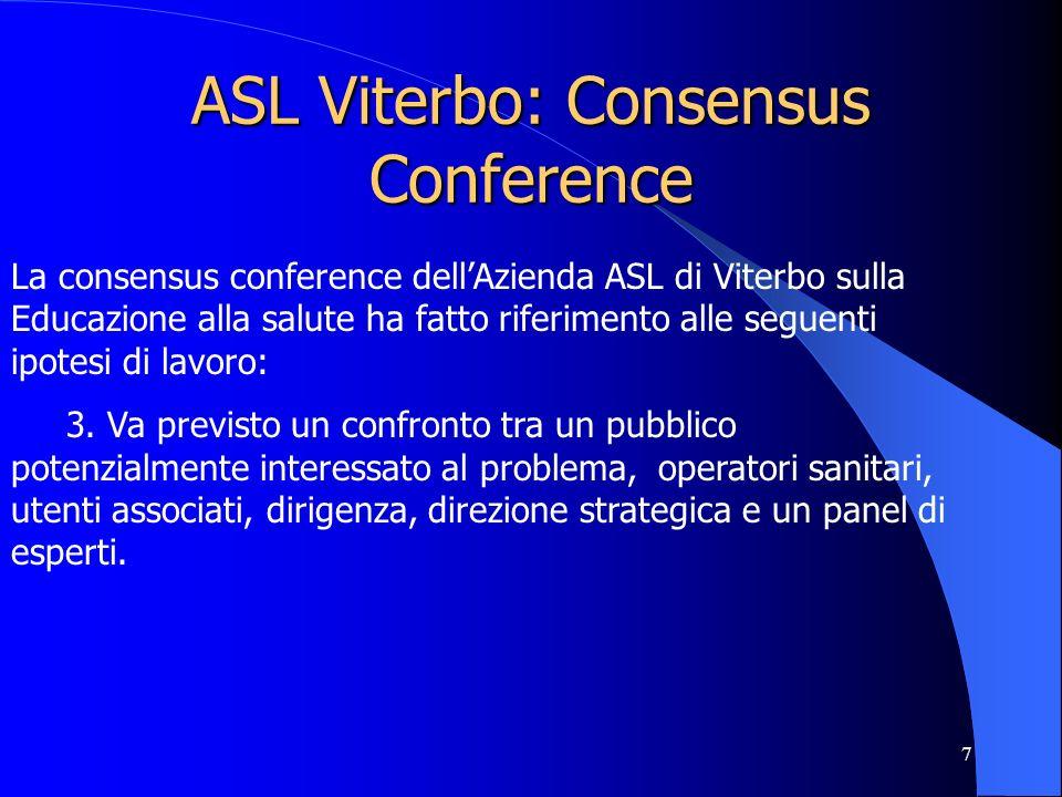 7 ASL Viterbo: Consensus Conference La consensus conference dellAzienda ASL di Viterbo sulla Educazione alla salute ha fatto riferimento alle seguenti ipotesi di lavoro: 3.