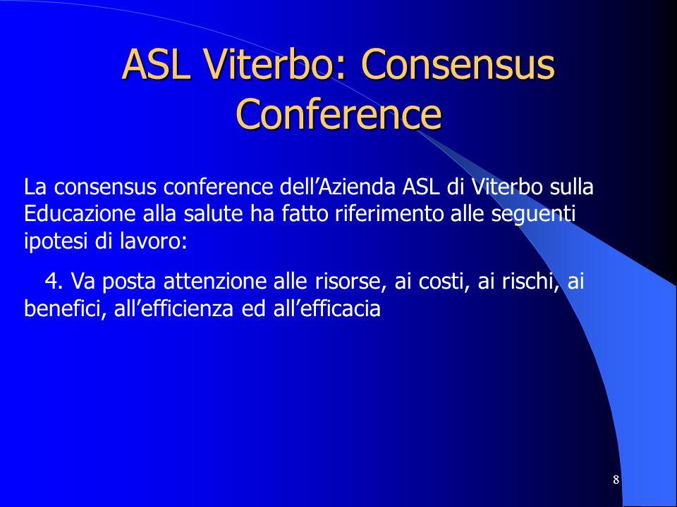 8 ASL Viterbo: Consensus Conference La consensus conference dellAzienda ASL di Viterbo sulla Educazione alla salute ha fatto riferimento alle seguenti ipotesi di lavoro: 4.
