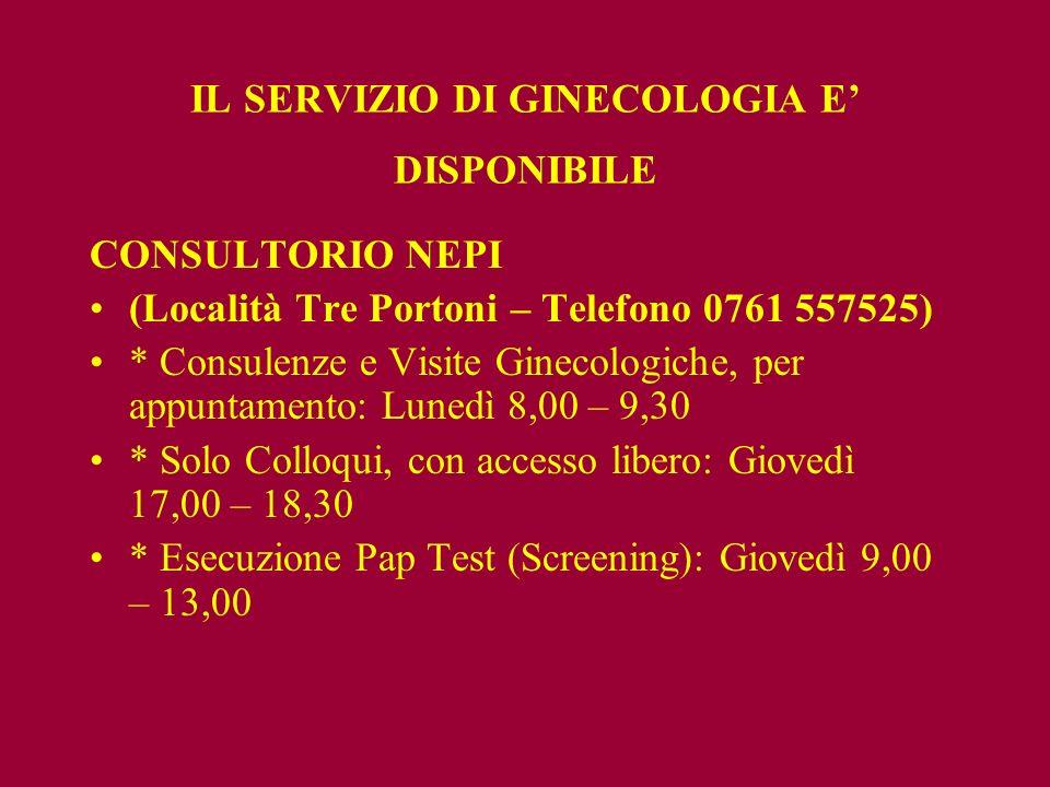 IL SERVIZIO DI GINECOLOGIA E DISPONIBILE CONSULTORIO NEPI (Località Tre Portoni – Telefono 0761 557525) * Consulenze e Visite Ginecologiche, per appun