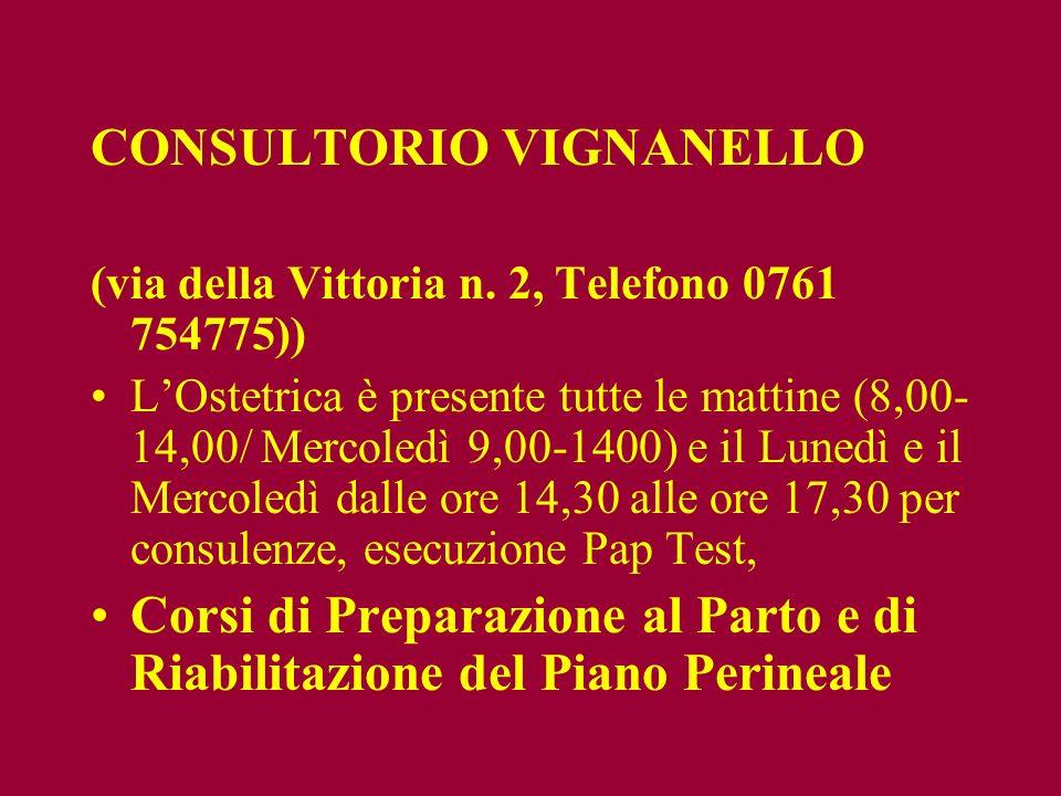 CONSULTORIO VIGNANELLO (via della Vittoria n. 2, Telefono 0761 754775)) LOstetrica è presente tutte le mattine (8,00- 14,00/ Mercoledì 9,00-1400) e il