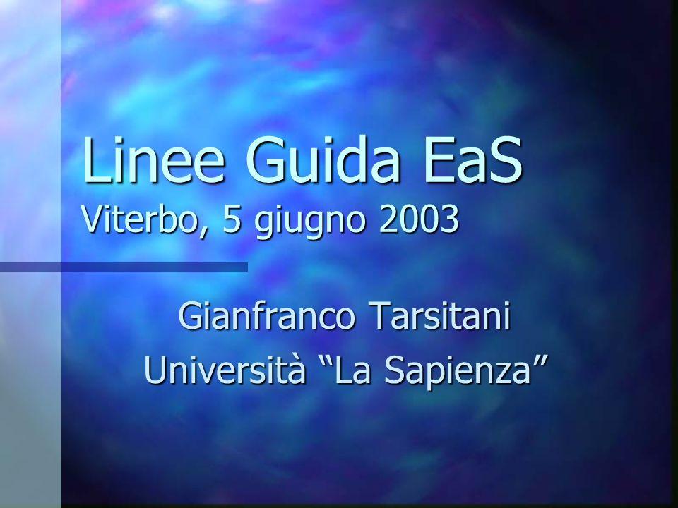 Linee Guida EaS Viterbo, 5 giugno 2003 Gianfranco Tarsitani Università La Sapienza