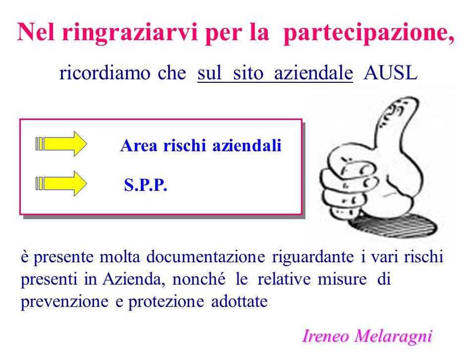 Nel ringraziarvi per la partecipazione, ricordiamo che sul sito aziendale AUSL Area rischi aziendali S.P.P. è presente molta documentazione riguardant