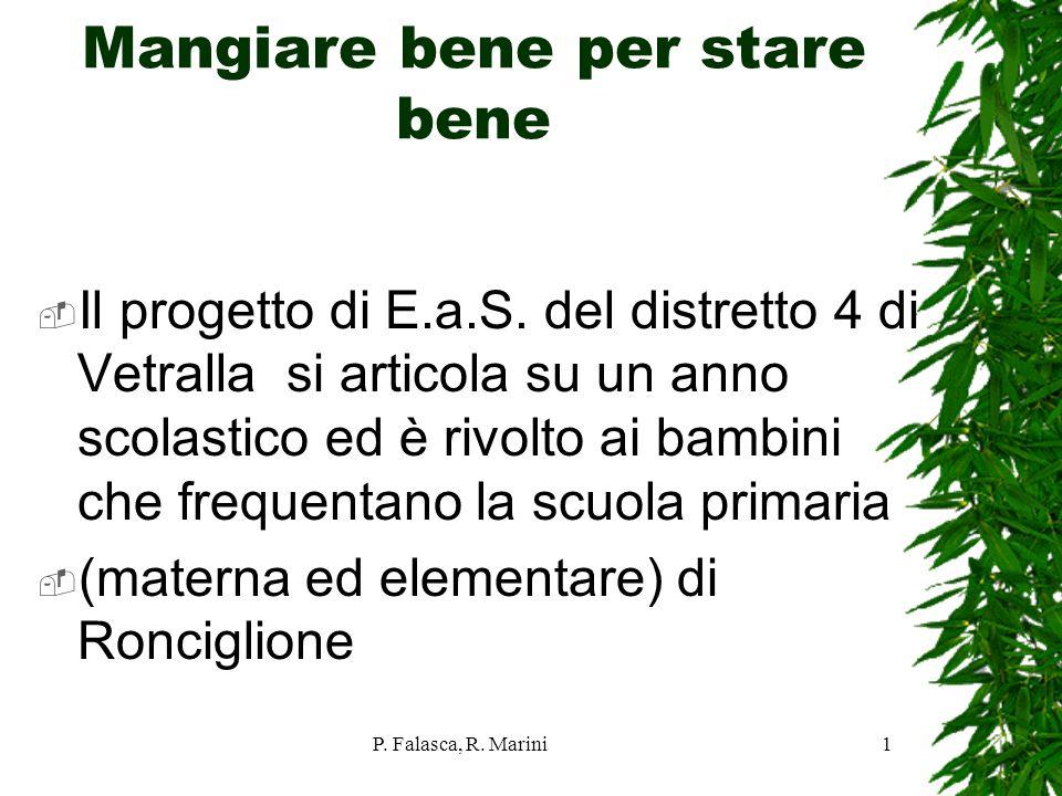 P. Falasca, R. Marini1 Mangiare bene per stare bene Il progetto di E.a.S. del distretto 4 di Vetralla si articola su un anno scolastico ed è rivolto a