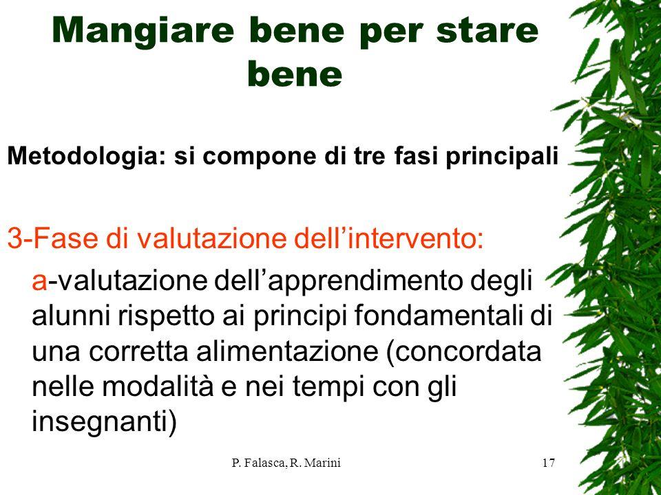 P. Falasca, R. Marini17 Mangiare bene per stare bene Metodologia: si compone di tre fasi principali 3-Fase di valutazione dellintervento: a-valutazion