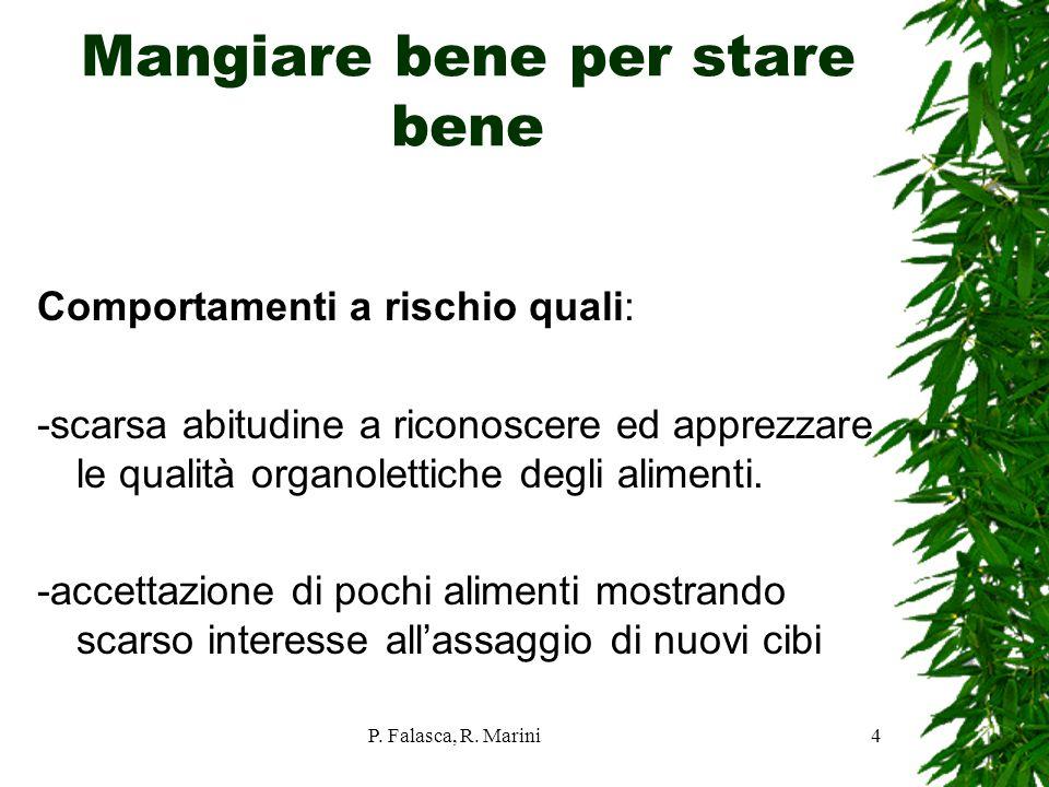 P. Falasca, R. Marini4 Mangiare bene per stare bene Comportamenti a rischio quali: -scarsa abitudine a riconoscere ed apprezzare le qualità organolett