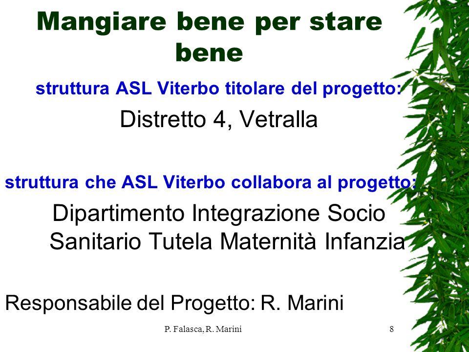 P. Falasca, R. Marini8 Mangiare bene per stare bene struttura ASL Viterbo titolare del progetto: Distretto 4, Vetralla struttura che ASL Viterbo colla