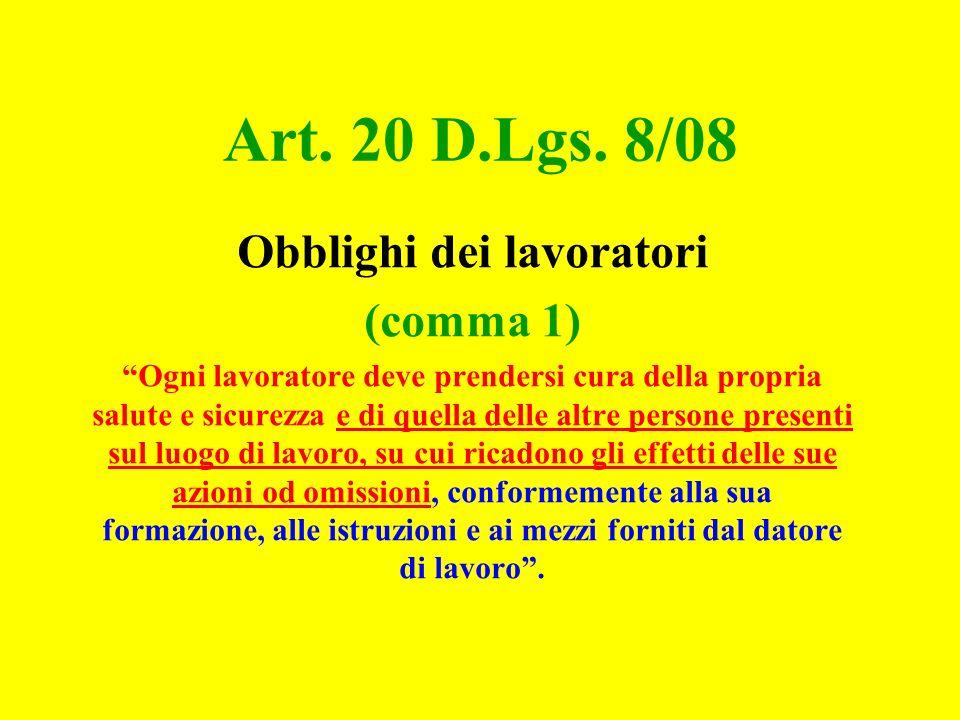 Art. 20 D.Lgs. 8/08 Obblighi dei lavoratori (comma 1) Ogni lavoratore deve prendersi cura della propria salute e sicurezza e di quella delle altre per