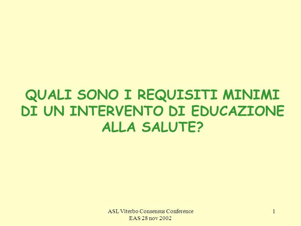 ASL Viterbo Consensus Conference EAS 28 nov 2002 1 QUALI SONO I REQUISITI MINIMI DI UN INTERVENTO DI EDUCAZIONE ALLA SALUTE