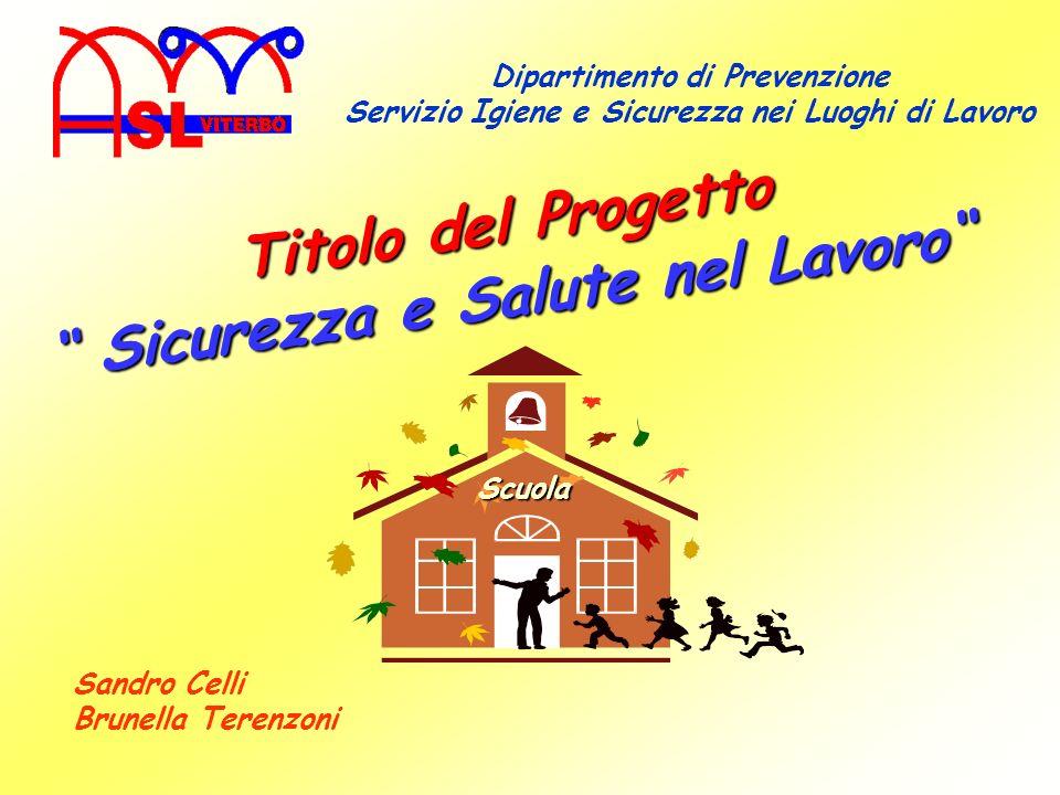 Dipartimento di Prevenzione Servizio Igiene e Sicurezza nei Luoghi di Lavoro Scuola Titolo del Progetto Sicurezza e Salute nel Lavoro Sicurezza e Salu