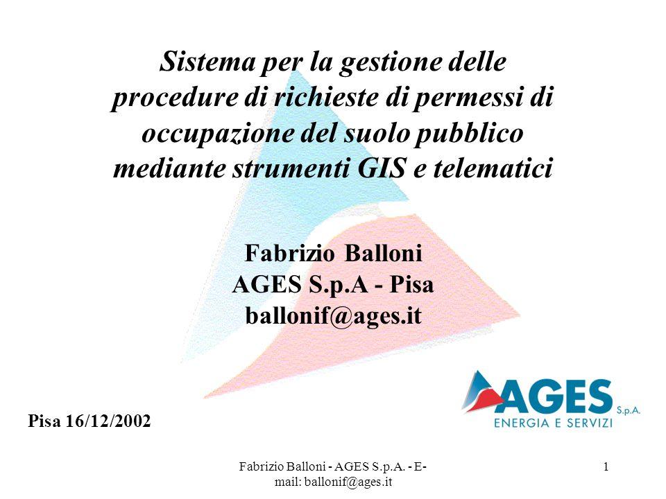 Fabrizio Balloni - AGES S.p.A. - E- mail: ballonif@ages.it 1 Sistema per la gestione delle procedure di richieste di permessi di occupazione del suolo