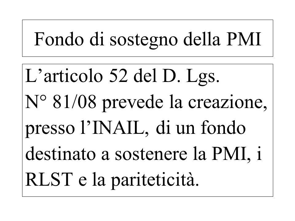 Fondo di sostegno della PMI Larticolo 52 del D. Lgs. N° 81/08 prevede la creazione, presso lINAIL, di un fondo destinato a sostenere la PMI, i RLST e