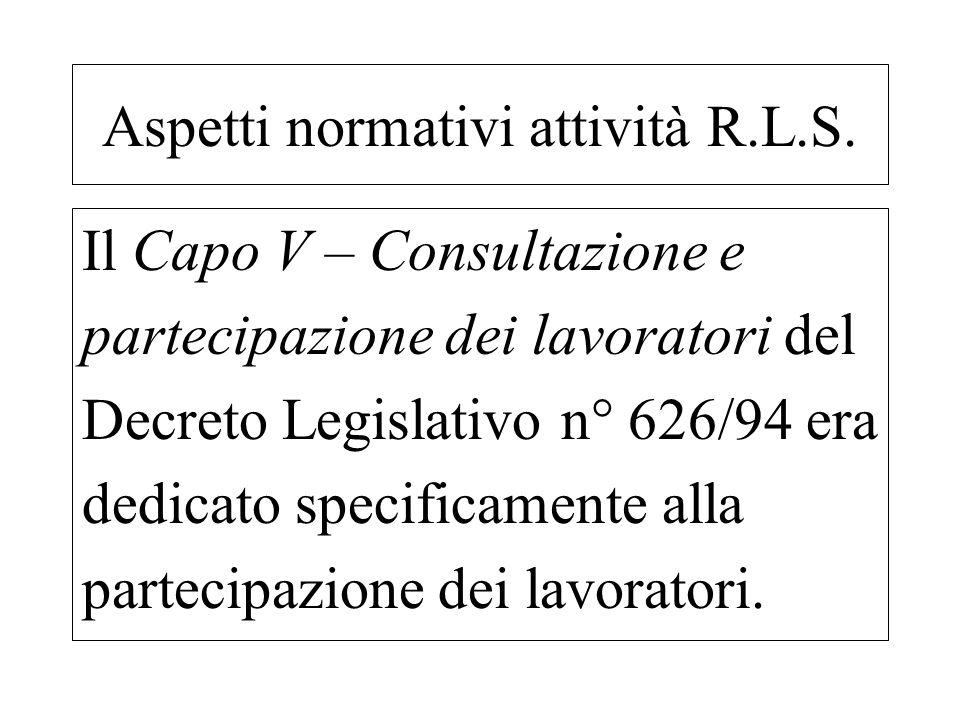 Il Capo V – Consultazione e partecipazione dei lavoratori del Decreto Legislativo n° 626/94 era dedicato specificamente alla partecipazione dei lavora