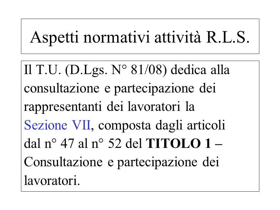 Il T.U. (D.Lgs. N° 81/08) dedica alla consultazione e partecipazione dei rappresentanti dei lavoratori la Sezione VII, composta dagli articoli dal n°