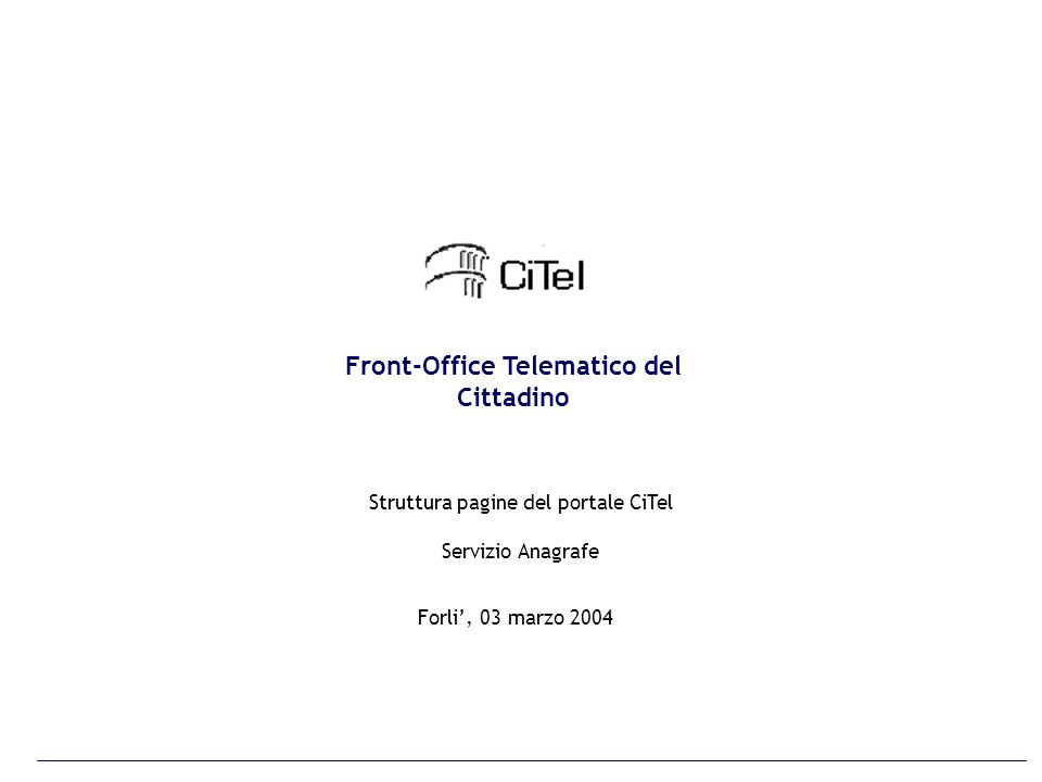 Forli, 03 marzo 2004 Struttura pagine del portale CiTel Servizio Anagrafe Front-Office Telematico del Cittadino