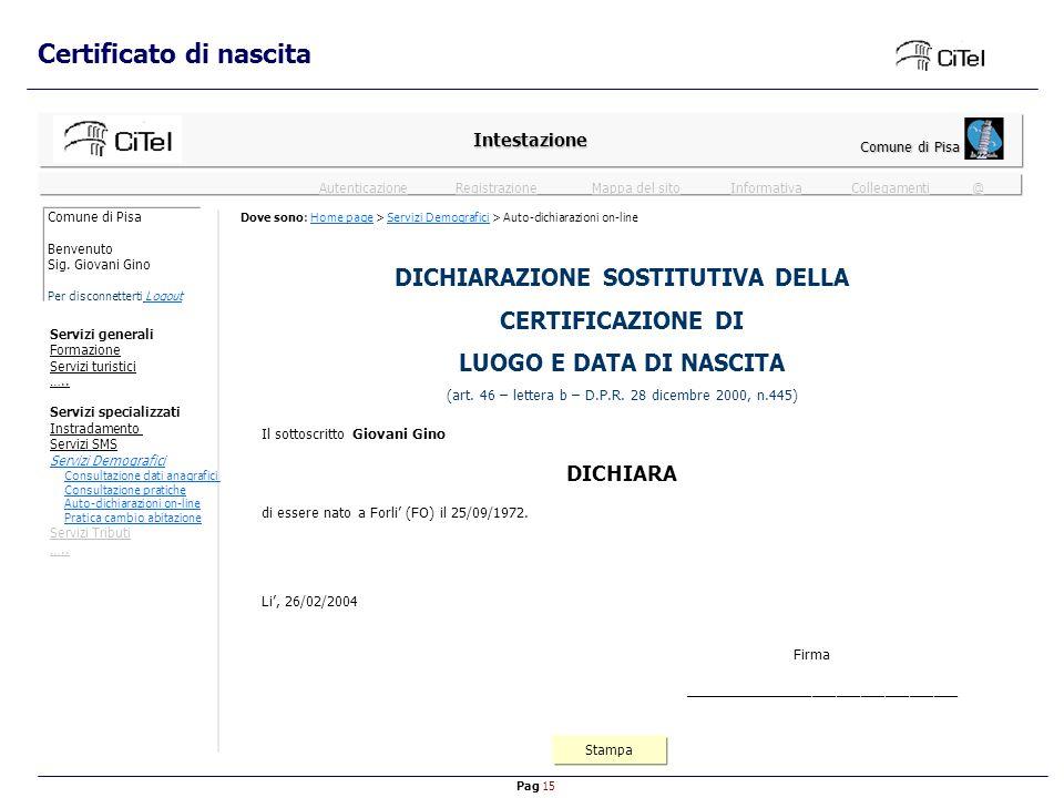 Pag 15 Mappa del sitoInformativaRegistrazioneCollegamenti @ Autenticazione Certificato di nascita Intestazione Comune di Pisa DICHIARAZIONE SOSTITUTIVA DELLA CERTIFICAZIONE DI LUOGO E DATA DI NASCITA (art.