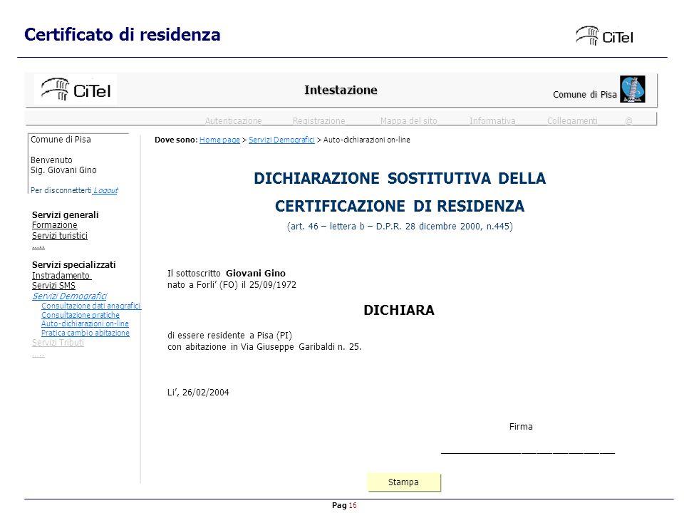 Pag 16 Mappa del sitoInformativaRegistrazioneCollegamenti @ Autenticazione Certificato di residenza Intestazione Comune di Pisa Stampa DICHIARAZIONE SOSTITUTIVA DELLA CERTIFICAZIONE DI RESIDENZA (art.