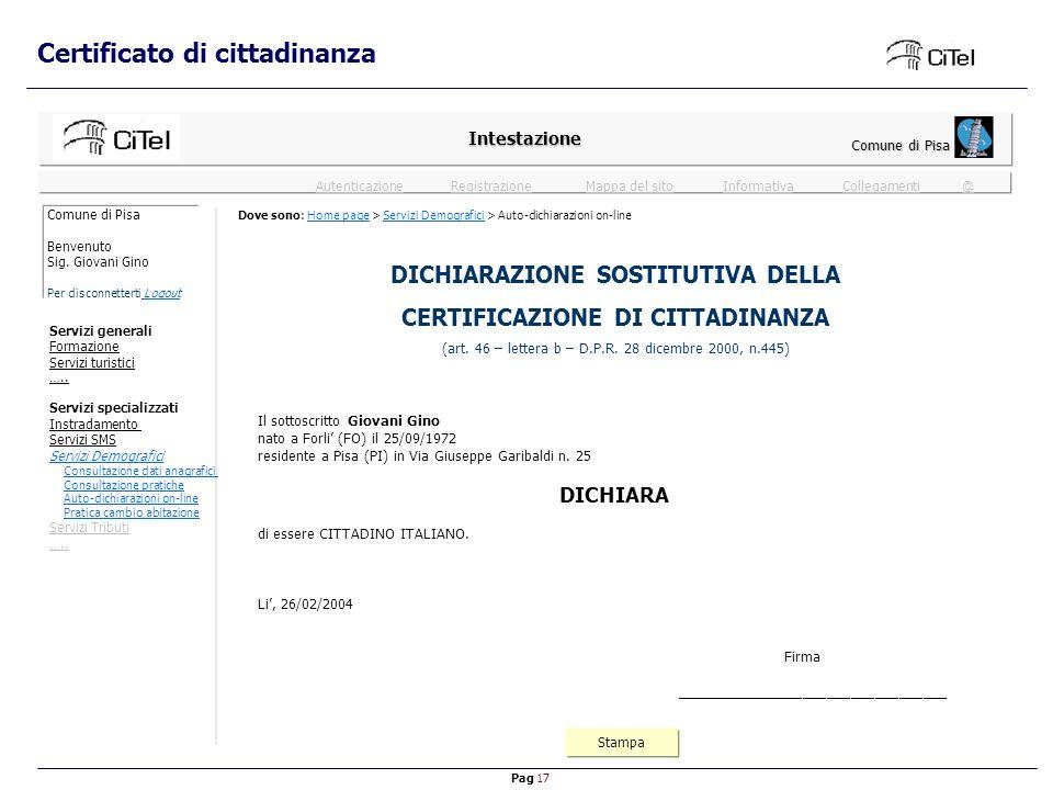Pag 17 Mappa del sitoInformativaRegistrazioneCollegamenti @ Autenticazione Certificato di cittadinanza Intestazione Comune di Pisa Stampa DICHIARAZIONE SOSTITUTIVA DELLA CERTIFICAZIONE DI CITTADINANZA (art.