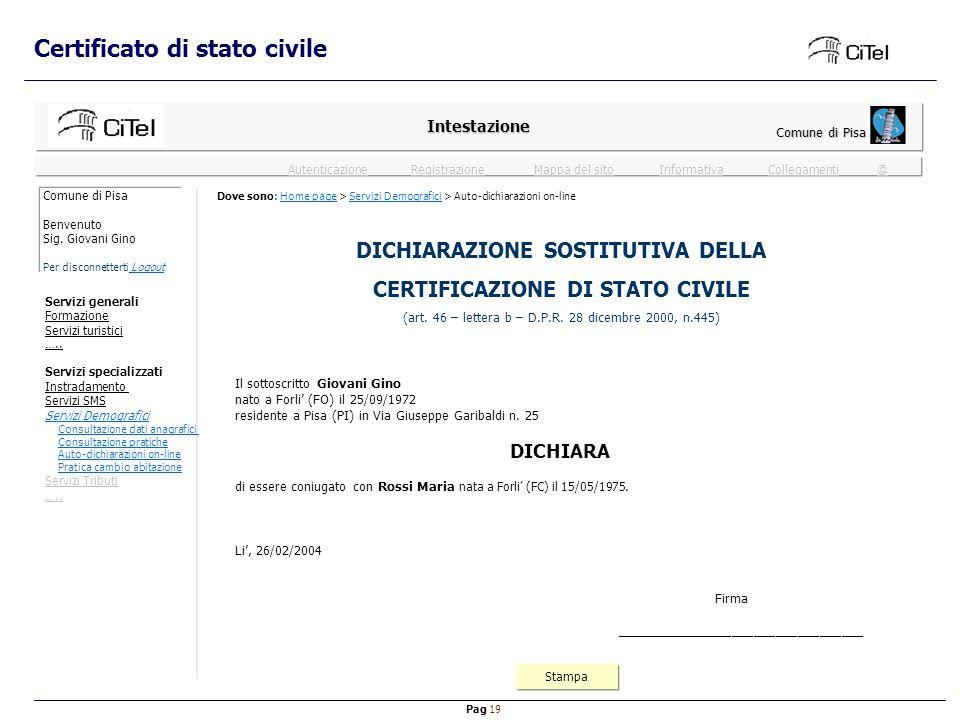 Pag 19 Mappa del sitoInformativaRegistrazioneCollegamenti @ Autenticazione Certificato di stato civile Intestazione Comune di Pisa Stampa DICHIARAZIONE SOSTITUTIVA DELLA CERTIFICAZIONE DI STATO CIVILE (art.