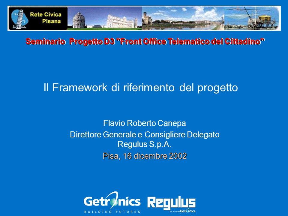 Il Framework di riferimento del progetto Flavio Roberto Canepa Direttore Generale e Consigliere Delegato Regulus S.p.A. Pisa, 16 dicembre 2002 Seminar