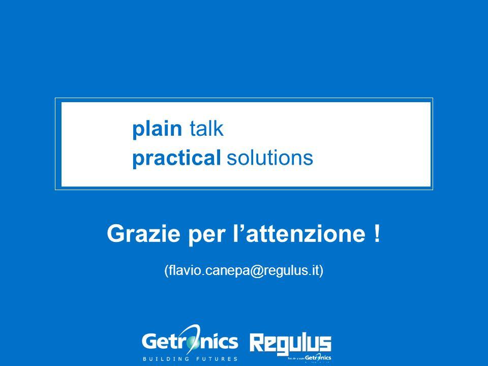Grazie per lattenzione ! (flavio.canepa@regulus.it) plain talk practical solutions