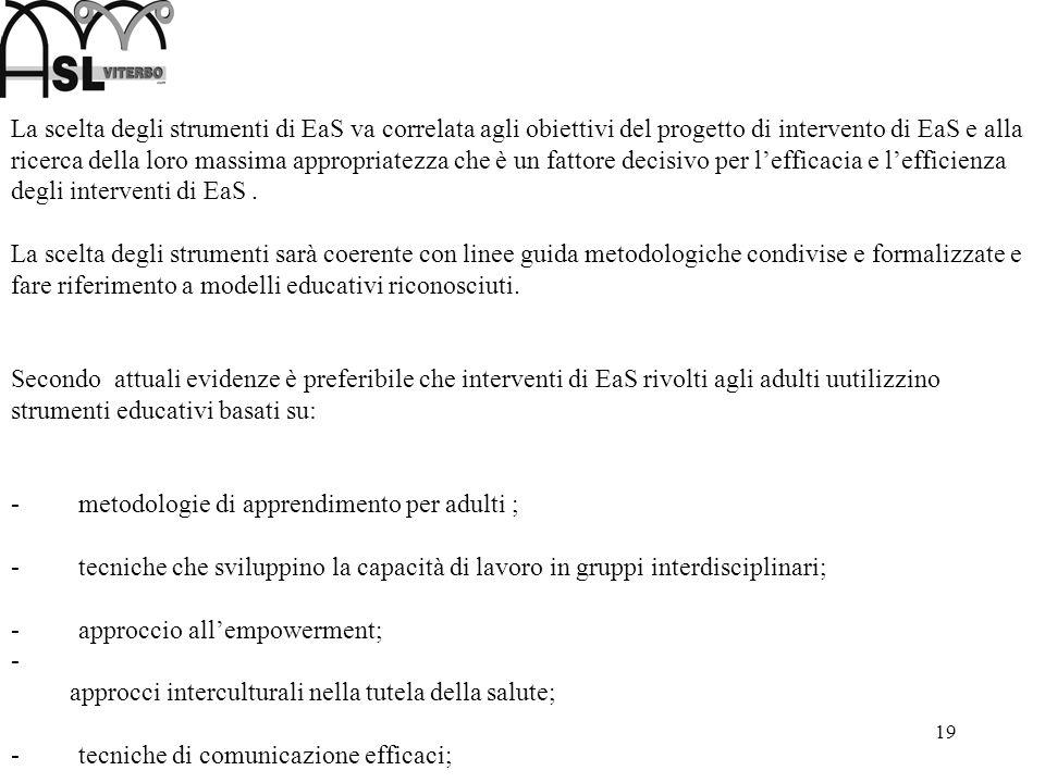 19 La scelta degli strumenti di EaS va correlata agli obiettivi del progetto di intervento di EaS e alla ricerca della loro massima appropriatezza che