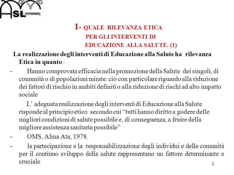 2 1 - QUALE RILEVANZA ETICA PER GLI INTERVENTI DI EDUCAZIONE ALLA SALUTE. (1) La realizzazione degli interventi di Educazione alla Salute ha rilevanza
