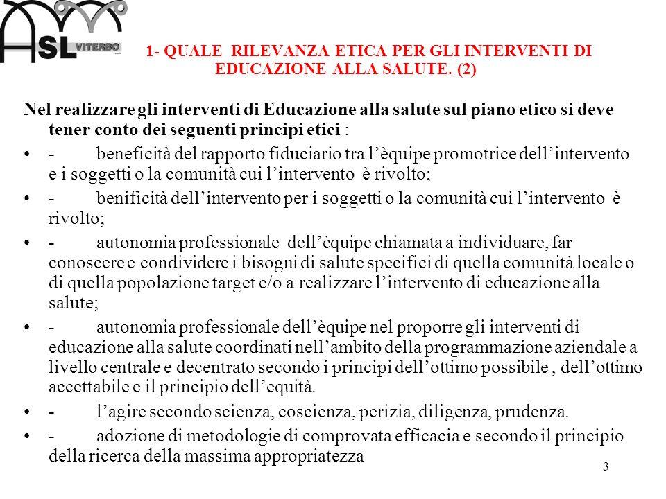3 1- QUALE RILEVANZA ETICA PER GLI INTERVENTI DI EDUCAZIONE ALLA SALUTE. (2) Nel realizzare gli interventi di Educazione alla salute sul piano etico s