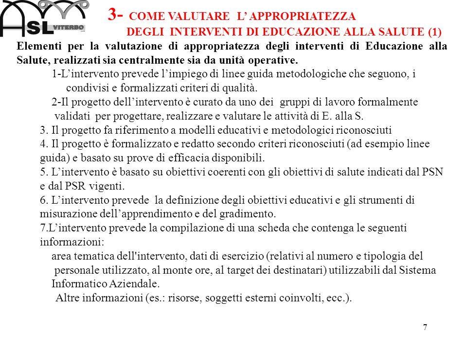 7 3- COME VALUTARE L APPROPRIATEZZA DEGLI INTERVENTI DI EDUCAZIONE ALLA SALUTE (1) Elementi per la valutazione di appropriatezza degli interventi di E