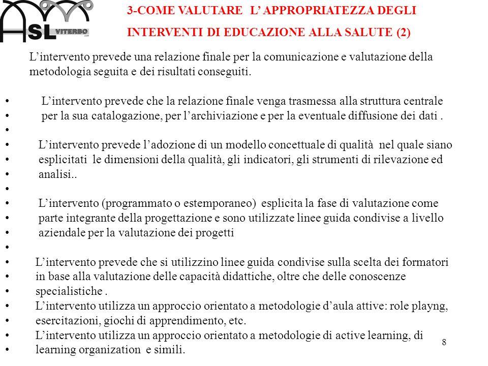 8 Lintervento prevede una relazione finale per la comunicazione e valutazione della metodologia seguita e dei risultati conseguiti. Lintervento preved