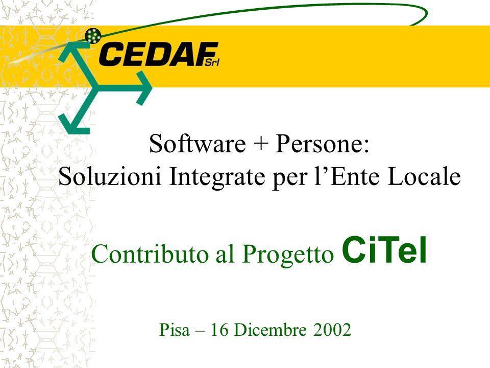 Software + Persone: Soluzioni Integrate per lEnte Locale Contributo al Progetto CiTel Pisa – 16 Dicembre 2002