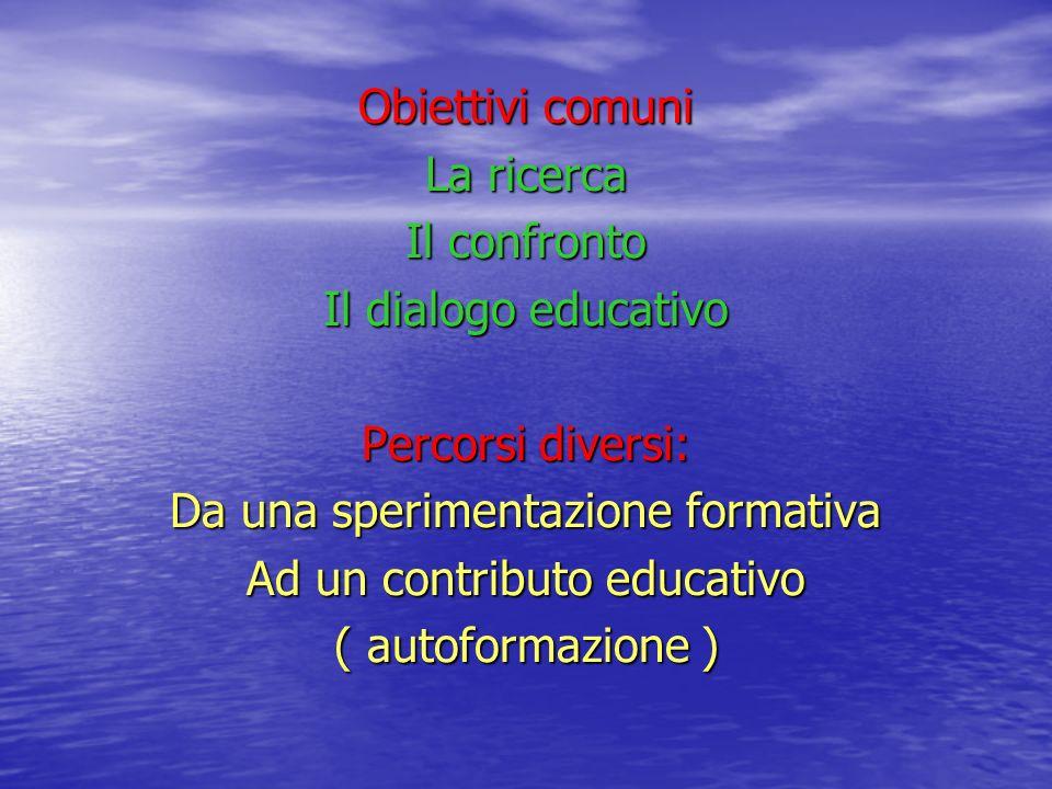 Obiettivi comuni La ricerca Il confronto Il dialogo educativo Percorsi diversi: Da una sperimentazione formativa Ad un contributo educativo ( autoform