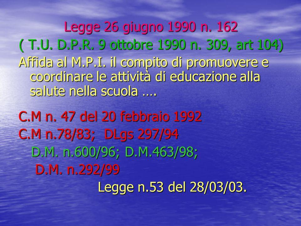 Legge 26 giugno 1990 n. 162 ( T.U. D.P.R. 9 ottobre 1990 n. 309, art 104) Affida al M.P.I. il compito di promuovere e coordinare le attività di educaz