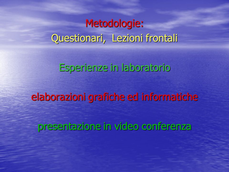 Metodologie: Questionari, Lezioni frontali Esperienze in laboratorio elaborazioni grafiche ed informatiche presentazione in video conferenza