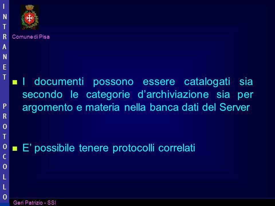 Comune di Pisa Geri Patrizio - SSI INTRANET PROTOCOLLO INTRANET PROTOCOLLO La caratteristica principale di questo software e pero quella di abbinare un insieme di dati identificativi di un protocollo allimmagine di un documento