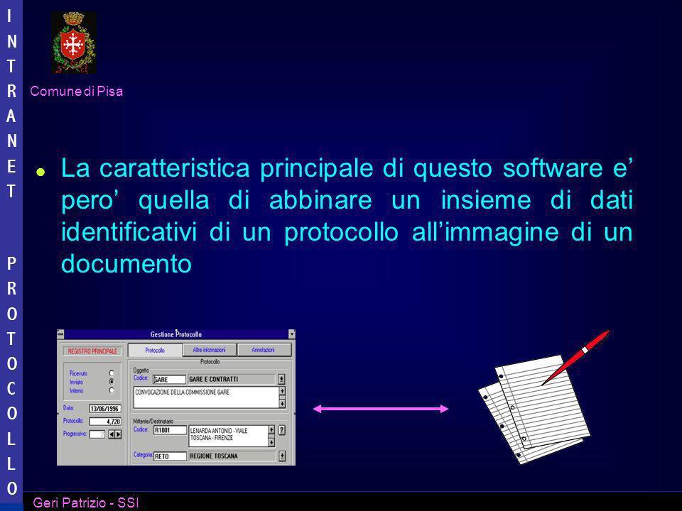 Comune di Pisa Geri Patrizio - SSI INTRANET PROTOCOLLO INTRANET PROTOCOLLO I documenti acquisiti tramite scanner vengono archiviati su un Server e periodicamente scaricati su supporto ottico CD