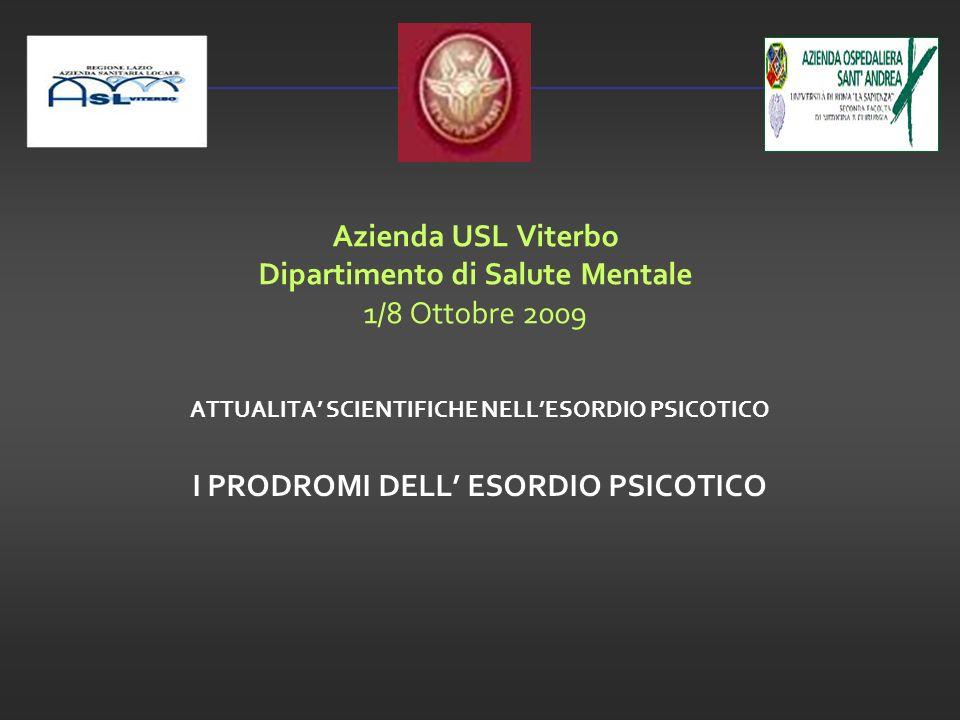 Azienda USL Viterbo Dipartimento di Salute Mentale 1/8 Ottobre 2009 ATTUALITA SCIENTIFICHE NELLESORDIO PSICOTICO I PRODROMI DELL ESORDIO PSICOTICO