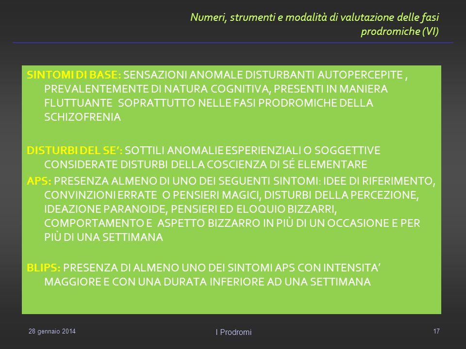 Numeri, strumenti e modalità di valutazione delle fasi prodromiche (VI) 29 gennaio 2014 I Prodromi 17 SINTOMI DI BASE: SENSAZIONI ANOMALE DISTURBANTI