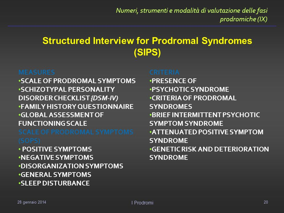 Numeri, strumenti e modalità di valutazione delle fasi prodromiche (IX) MEASURES SCALE OF PRODROMAL SYMPTOMS SCHIZOTYPAL PERSONALITY DISORDER CHECKLIS