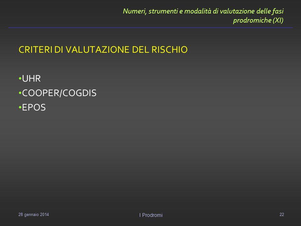 Numeri, strumenti e modalità di valutazione delle fasi prodromiche (XI) CRITERI DI VALUTAZIONE DEL RISCHIO UHR COOPER/COGDIS EPOS 29 gennaio 2014 I Pr