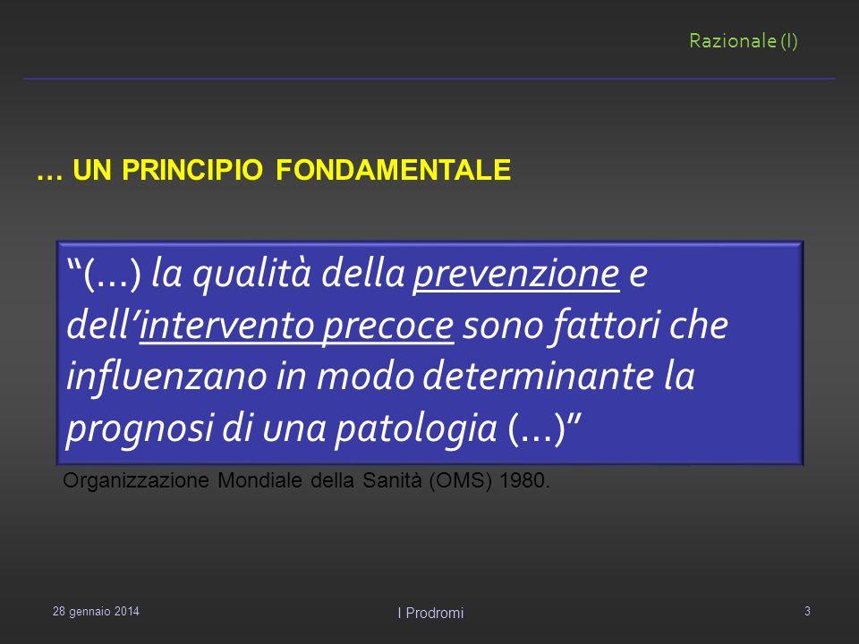 29 gennaio 2014 I Prodromi (…) la qualità della prevenzione e dellintervento precoce sono fattori che influenzano in modo determinante la prognosi di