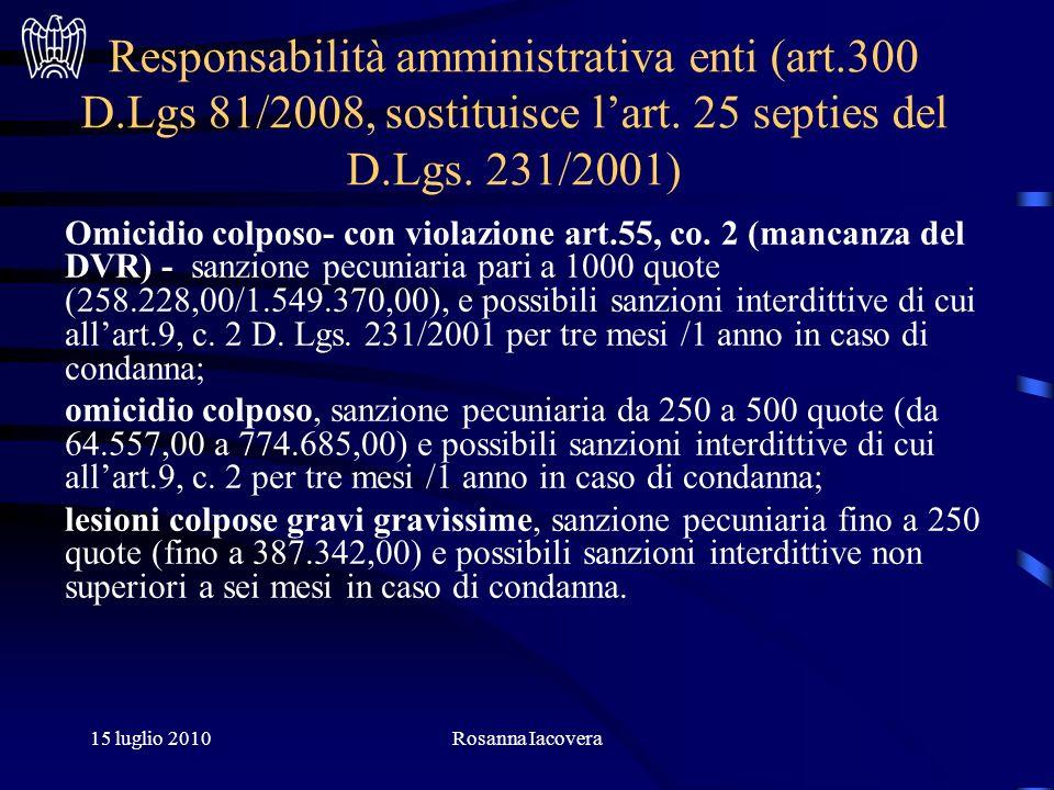 15 luglio 2010Rosanna Iacovera Responsabilità amministrativa enti (art.300 D.Lgs 81/2008, sostituisce lart.