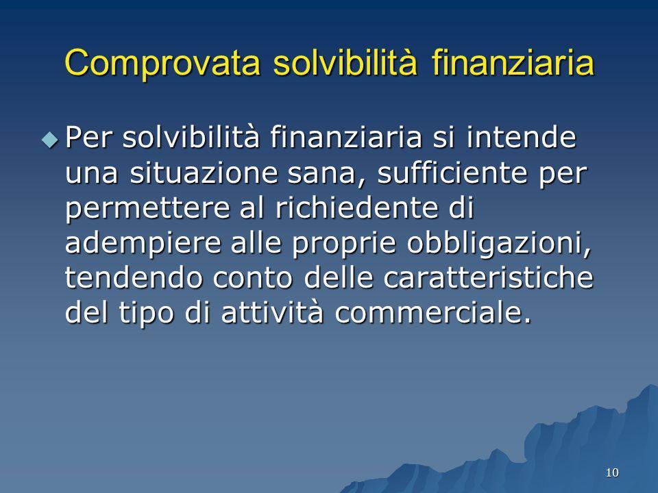 10 Comprovata solvibilità finanziaria Per solvibilità finanziaria si intende una situazione sana, sufficiente per permettere al richiedente di adempie