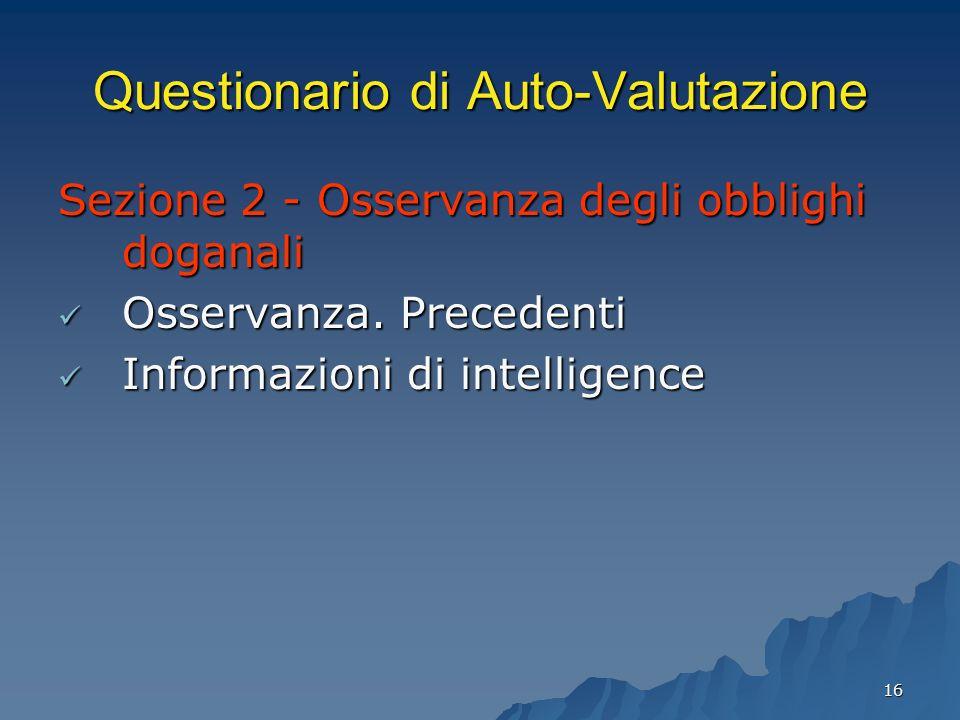 16 Questionario di Auto-Valutazione Sezione 2 - Osservanza degli obblighi doganali Osservanza. Precedenti Osservanza. Precedenti Informazioni di intel