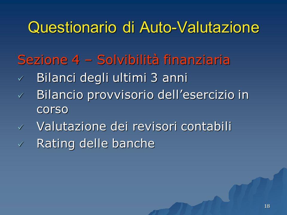 18 Questionario di Auto-Valutazione Sezione 4 – Solvibilità finanziaria Bilanci degli ultimi 3 anni Bilanci degli ultimi 3 anni Bilancio provvisorio d